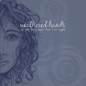 Weathered Hands - Of All The People That I've Left...