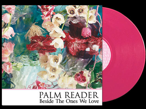 Palm Reader - Beside The Ones We Love Vinyl LP